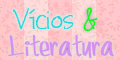 http://vicioseliteratura.blogspot.com.br/