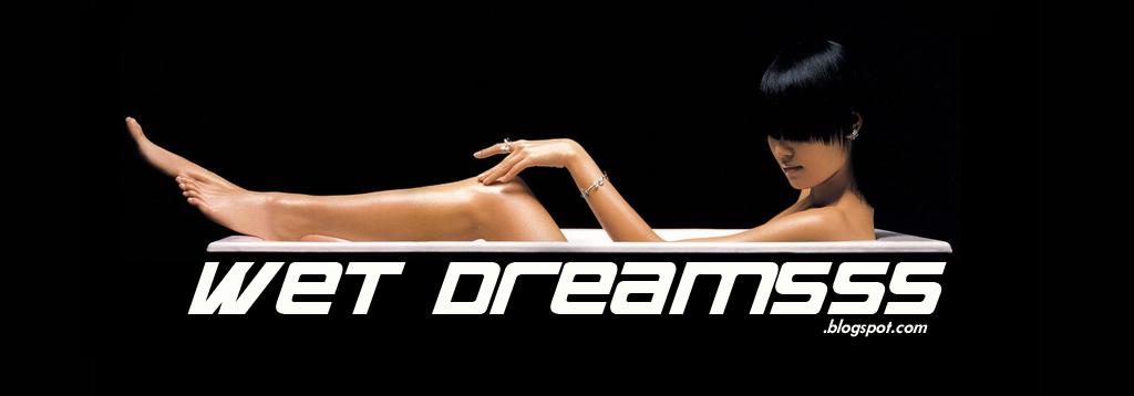 WET DREAMSSS