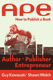 APE: Author, Publisher, Entrepreneur-How to Publish a Book by Guy Kawasaki and Shawn Welch