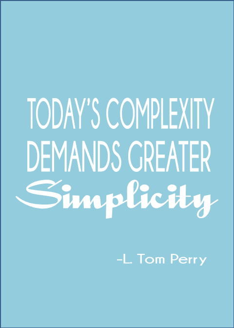 Today's Complexity demands greater simplicity. L. Tom Perry
