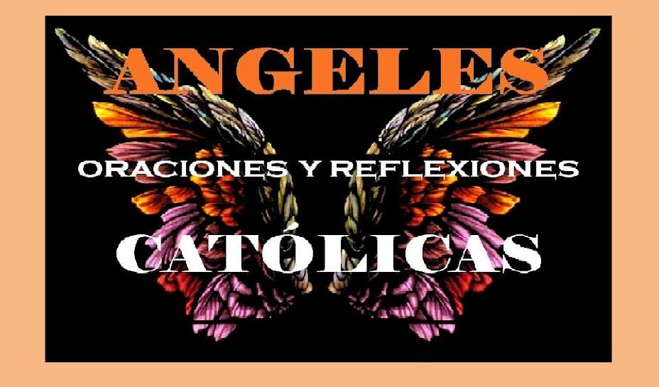 ANGELES ORACIONES Y REFLEXIONES CATÓLICAS