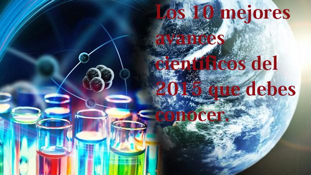 los 10 mejores avances cientificos del 2015