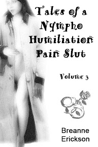Tales of a Nympho Humiliation Pain Slut Volume #4