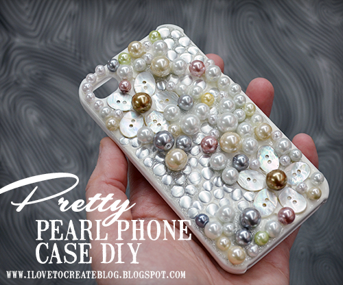 Ilovetocreate blog make a pretty pearl phone case diy for How to make a homemade phone case