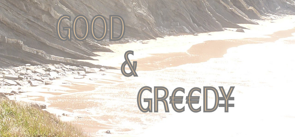 Good &amp; Greedy