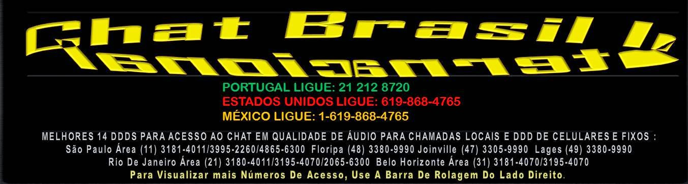 Chat Brasil Brasil (11) 3181-4011  USA (619) 868 4765 PORTUGAL 21 212 8720 MÉXICO (1-619) 868 4765