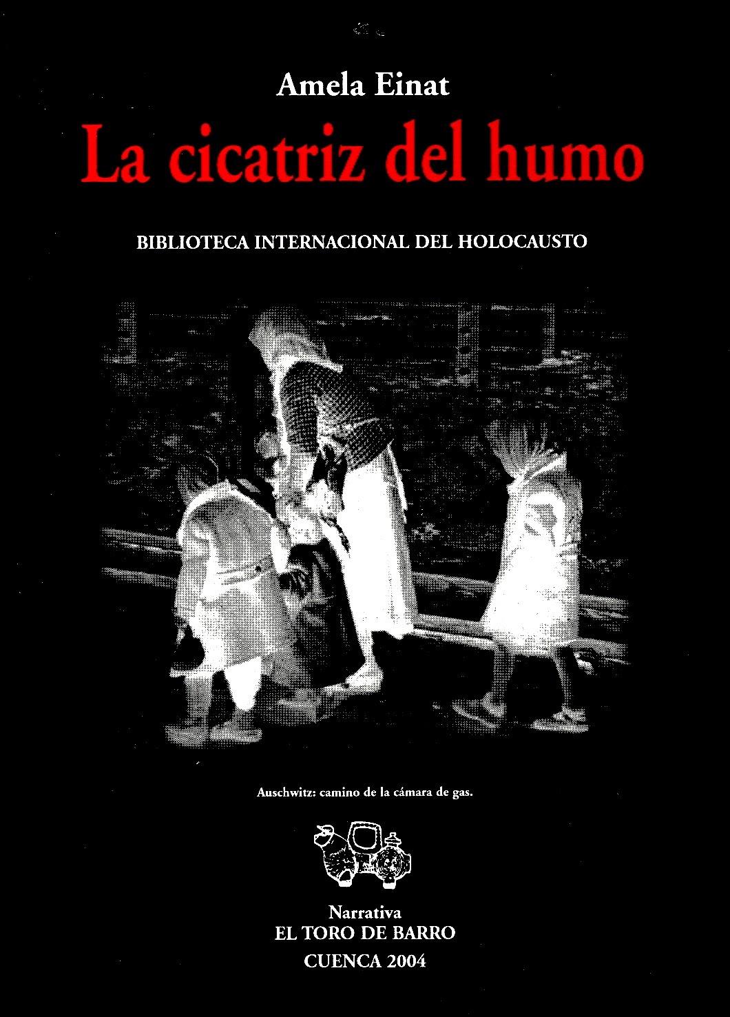 """Amela Einat, """"La cicatriz del humo"""", Col. «Biblioteca Internacional del Holocausto», Ed. El Toro de Barro, Carlos Morales Ed., Tarancón de Cuenca, 2005. PVP 10 Euros, edicioneseltorodebarro@yahoo.es"""