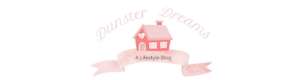 Dunster Dreams - A Lifestyle Blog