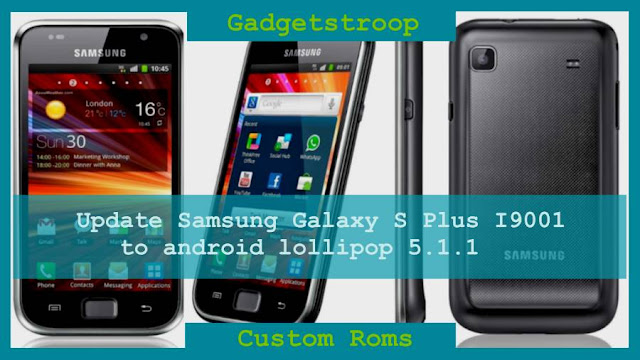 Update samsung galaxy s plus I9001 to lollipop using cyanogenmod 12.1