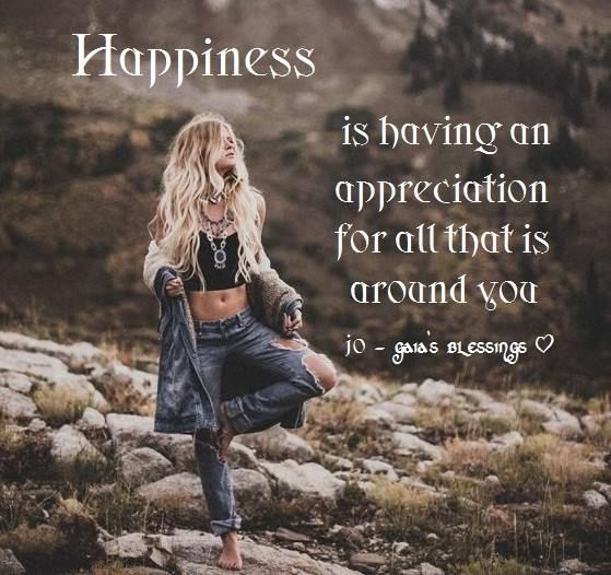 happiness is having an appreciation for all that is around you