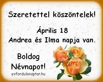Április 18 - Andrea, Ilma névnap