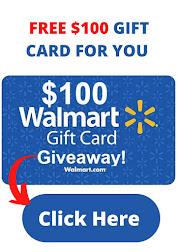 Get FREE $100 Walmart Gift Card