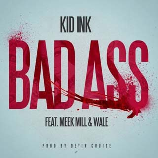Kid Ink ft. Wale & Meek Mill – Bad Ass Lyrics | Letras | Lirik | Tekst | Text | Testo | Paroles - Source: musicjuzz.blogspot.com