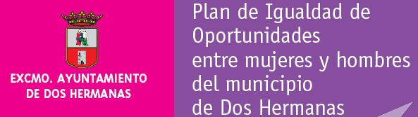 I PLAN DE IGUALDAD DE OPORTUNIDADES ENTRE MUJERES Y HOMBRES DEL MUNICIPIO DE DOS HERMANAS
