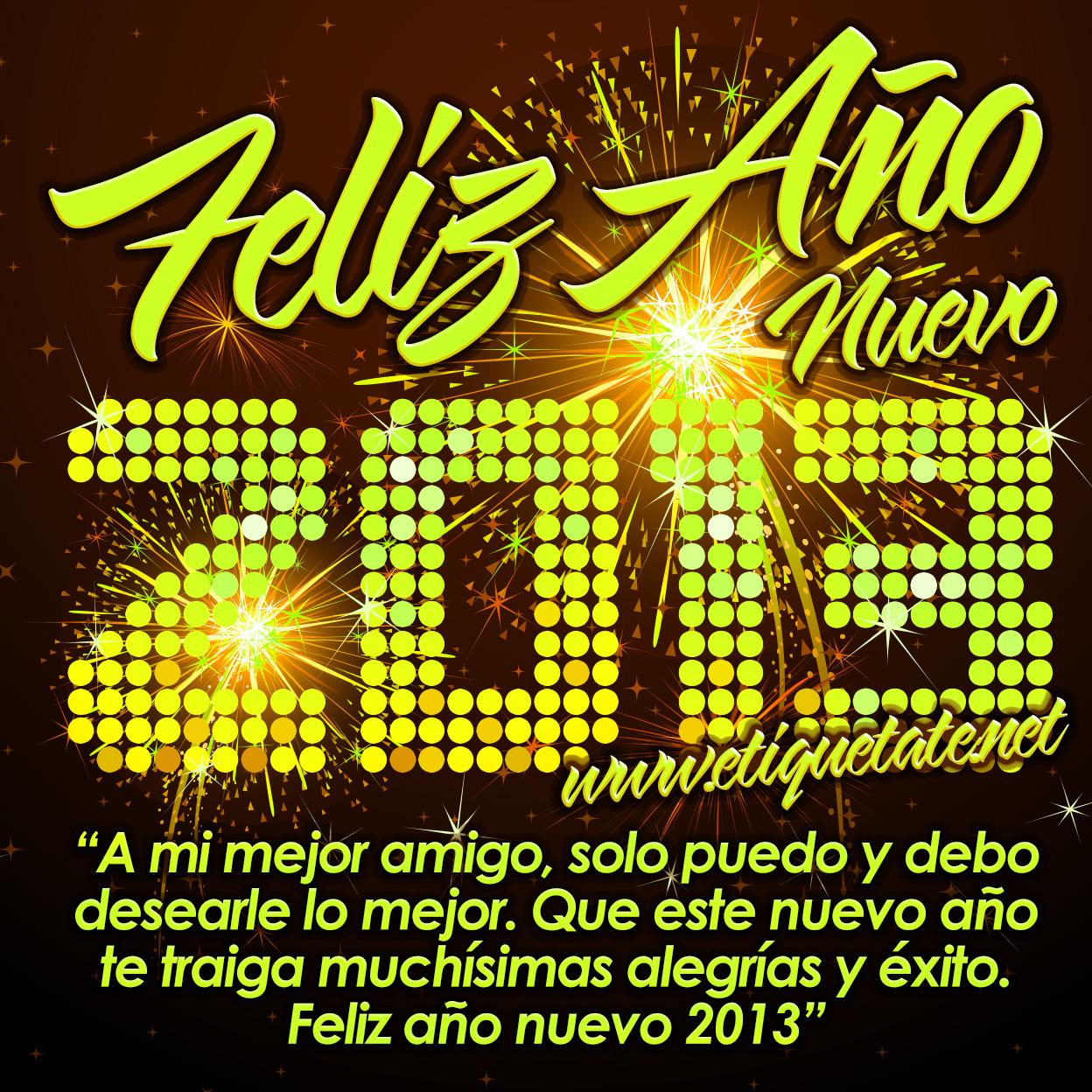 te traiga muchísimas alegrías y éxito. Feliz año nuevo 2013
