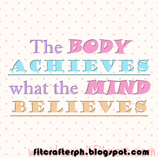 The body achieves what the mind believes Fit Crafter PH