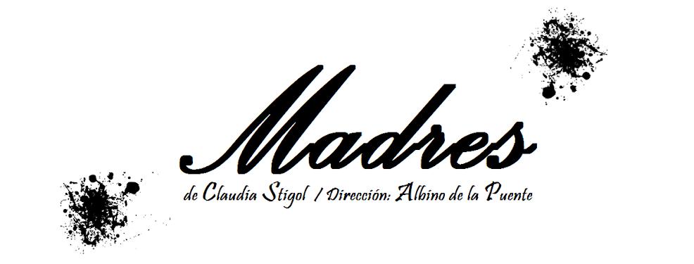 MADRES de Claudia Stigol. Dirección: Albino de la Puente