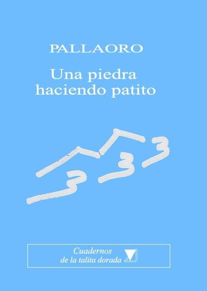PALLAORO: Una piedra haciendo patito, 2013