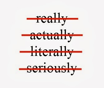 "Cut out words like ""really,"" ""actually,"" ""literally,"" and ""seriously."""