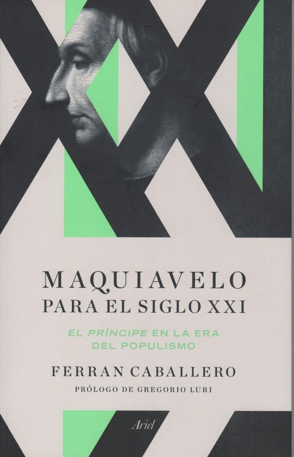 Ferran Caballero (Maquiavelo para el siglo XXI) El príncipe en la era del populismo