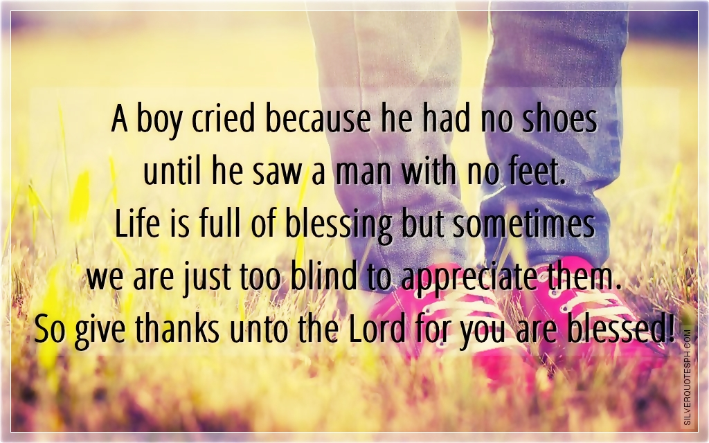 Quotes About Shoes And Friendship Amazing A Boy Cried Because He Had No Shoes Until He Saw A Man With No