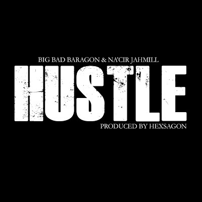 Big Bad Baragon & Na'Cir Jahmill - Hustle