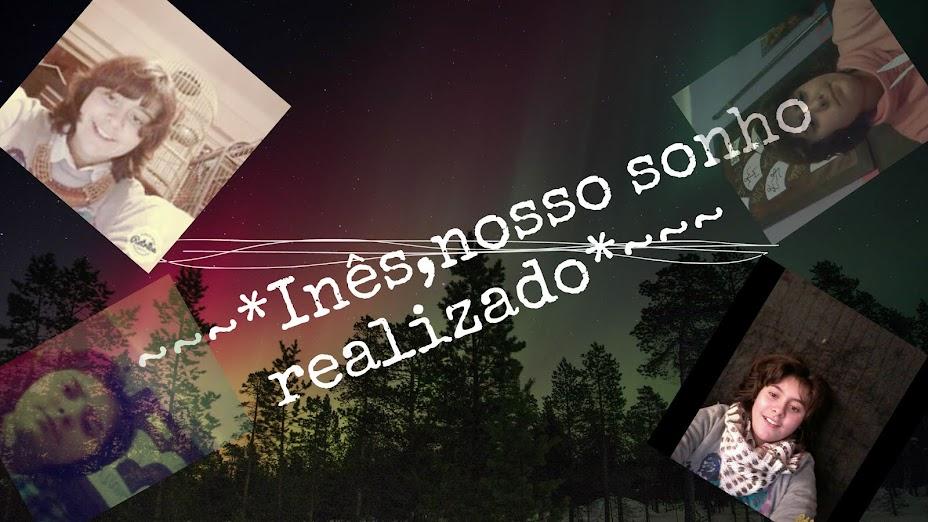 ~~~*Ines,nosso sonho realizado*~~