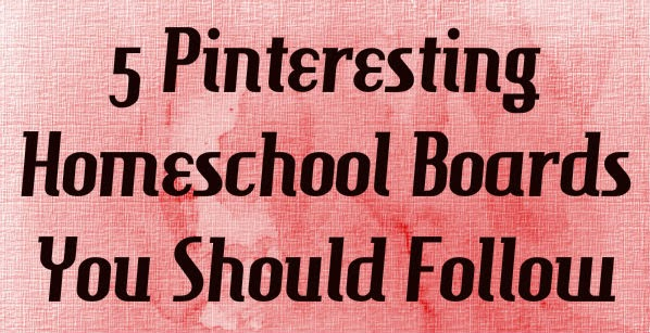 A list of five Pinterest boards specifically designed to inspire you in your homeschool journey.