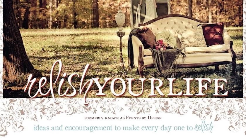 relish your life