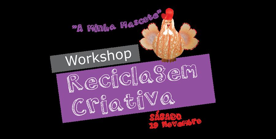 """Workshop Reciclagem Criativa """"A Minha Mascote"""""""