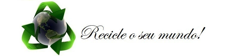 Recicle o seu mundo!