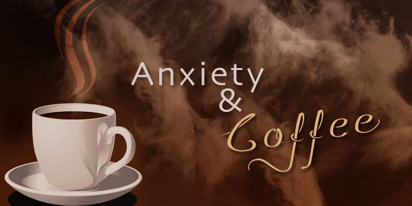 Anxiety and Coffee