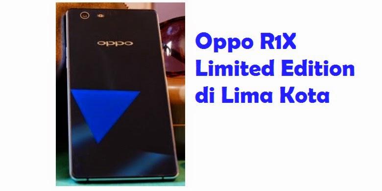 Oppo R1X Limited Edition di Lima Kota