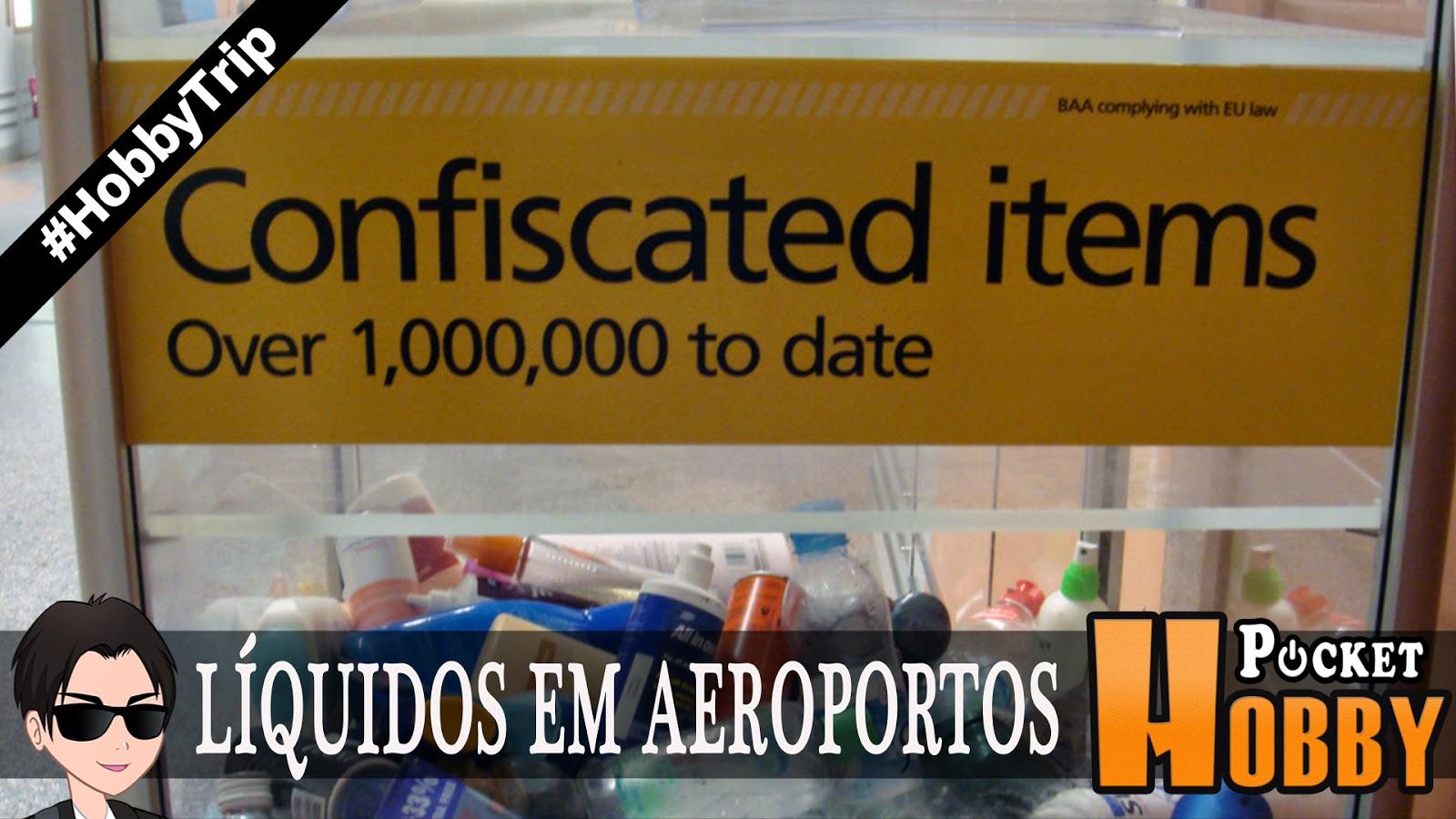 Pocket Hobby - www.pockethobby.com - Hobby Trip - Como salvar sua bebida de bordo - Líquidos em Aeroportos