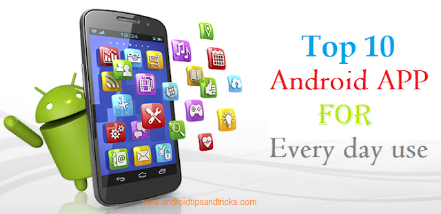 Top 10 Free Android Apps For Regular and everyday use