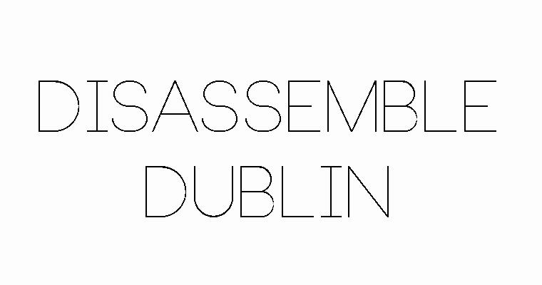 Disassemble Dublin