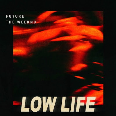 "FUTURE + THE WEEKND ""Low Life"""