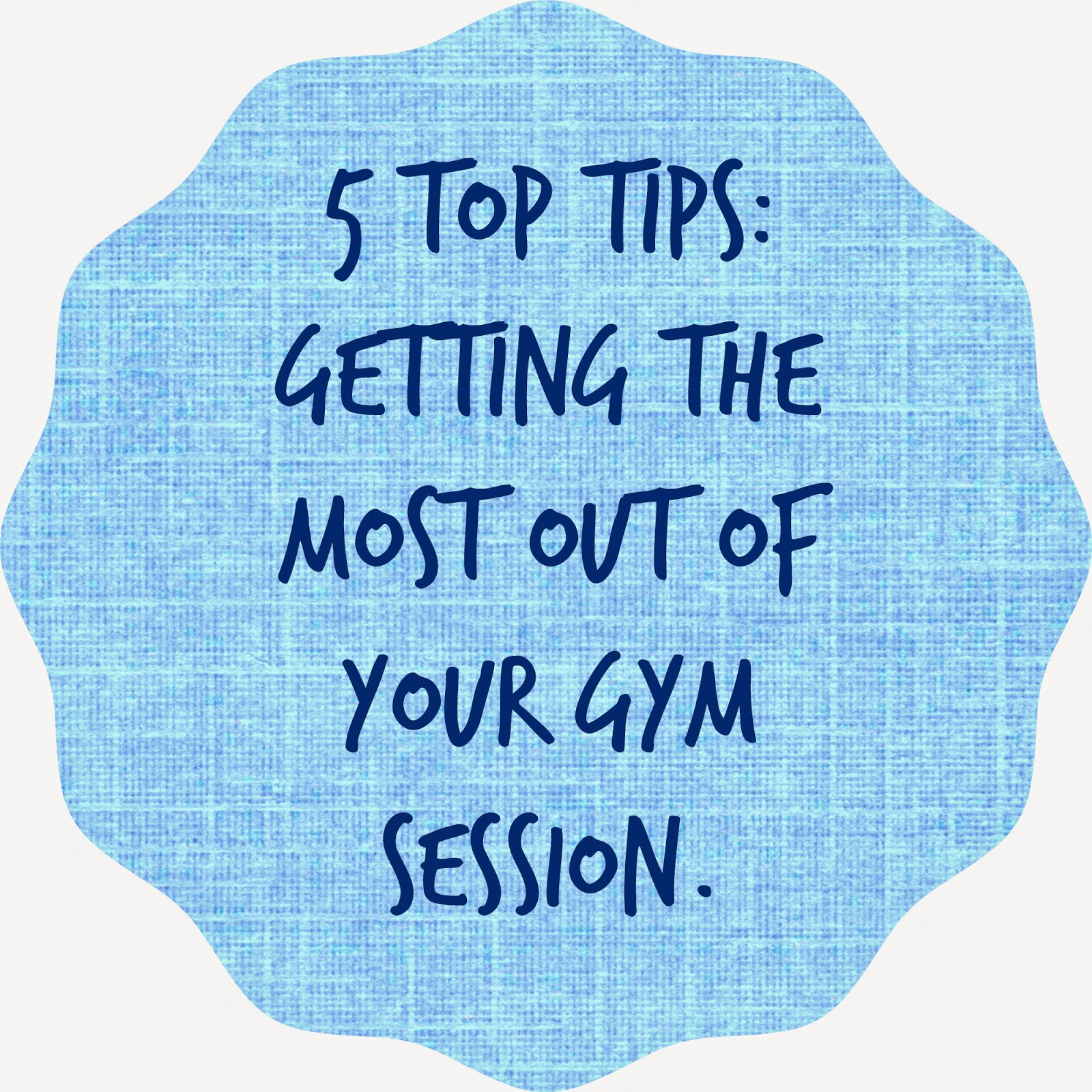 5 Top Tips: Getting the most out of your gym session - my general life