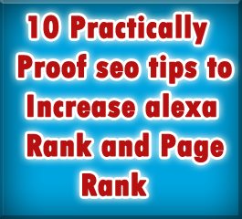 10 Practically Proof SEO Tips To Increase Alexa Rank and Page Rank