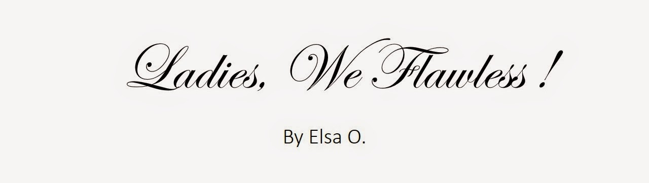 Ladies, We Flawless !            By Elsa ONDOUA