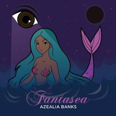"""AZEALIA BANKS """"Fantasea"""""""