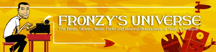 Fronzy's Universe: The Blog of Seth Fronzoli