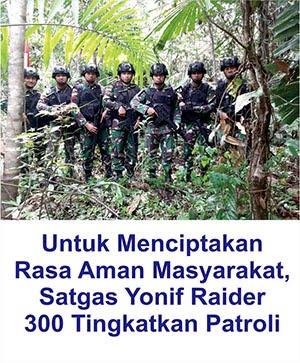 Satgas Yonif Raider 300 Tingkatkan Patroli