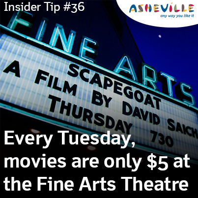 Asheville Insider Tip: Every Tuesday is $5 Move Night at Fine Arts Theatre.