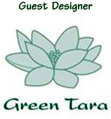 GUEST DESIGNER FOR GREEN TARA May 2012