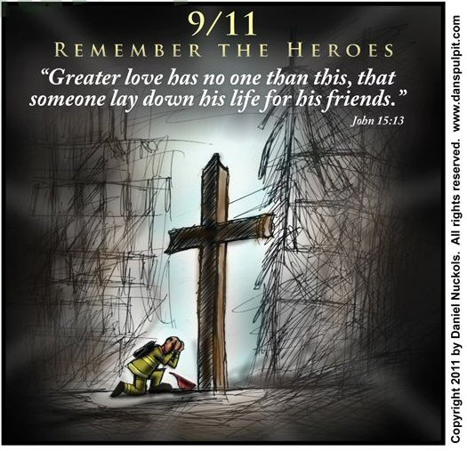 "9/11 - Remember the Heroes - ""Greater love ha no one than this, that someone lay down his life for his friends."" -John 15:13"
