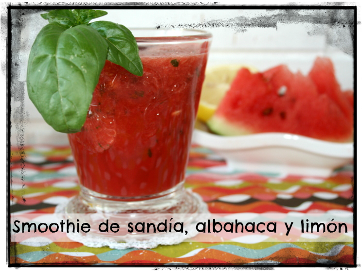 MJ´SWEETTOOTH: SMOOTHIE DE SANDÍA, ALBAHACA Y LIMÓN