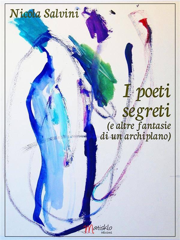 I poeti segreti Nicola Salvini  - 9788898572502 Matisklo Edizioni