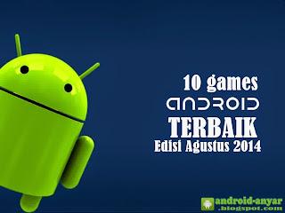 Free download 10 games Android terbaik seru bulan Agustus 2014 .APK Full Data