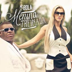 Download MC Bola - Menina Treinada  Mp3